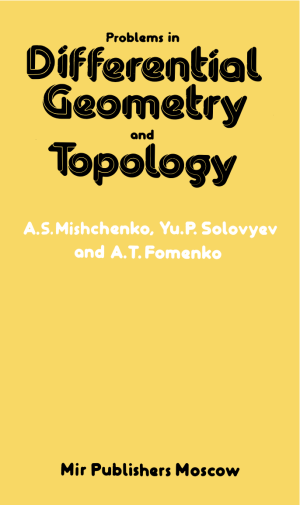 A S Mishchenko, Yu.P.Solovyev, A T Fomenko-Problems in Differential Geometry and Topology-Mir Publishers (1985)
