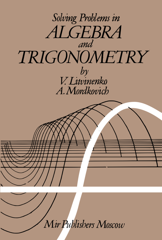 Litivinenko-Mordkovich-Solving-Problems-In-Algebra-and-Trigonometry-Mir-1988-fc copy.png